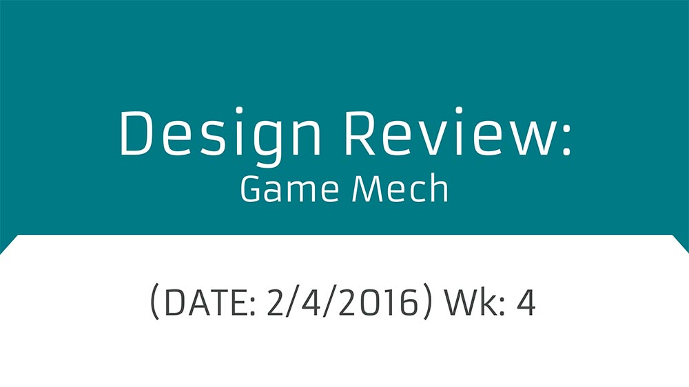 Design_Review-Game_Mech-2016-02-04